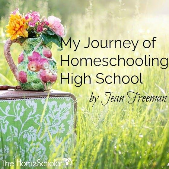 My Journey Homeschooling High School by Jean Freeman
