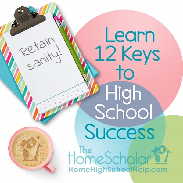 Homeschool High School and Retain Sanity With These Keys to Success