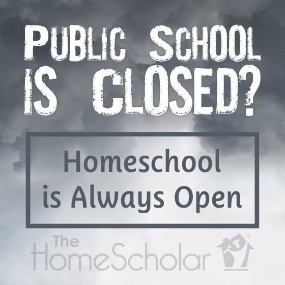 School is Closed - Homeschool is Always Open