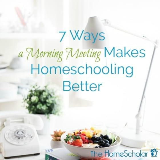 7 Ways a Morning Meeting Makes Homeschooling Better
