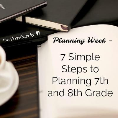 7 Simple Steps to Planning 7th and 8th Grade
