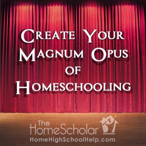 Create Your Magnum Opus of Homeschooling