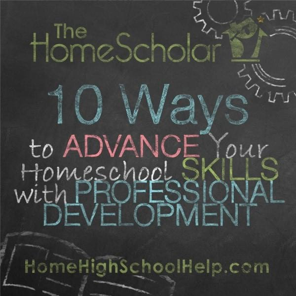 10 Ways to Advance Your Homeschool Skills with Professional Development