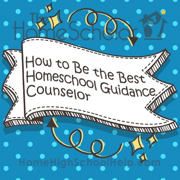 How to be the best homeschool guidance counselor